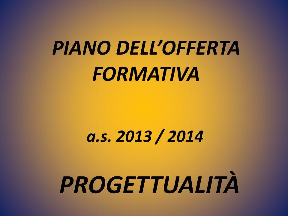 PIANO DELLOFFERTA FORMATIVA a.s. 2013 / 2014 PROGETTUALITÀ