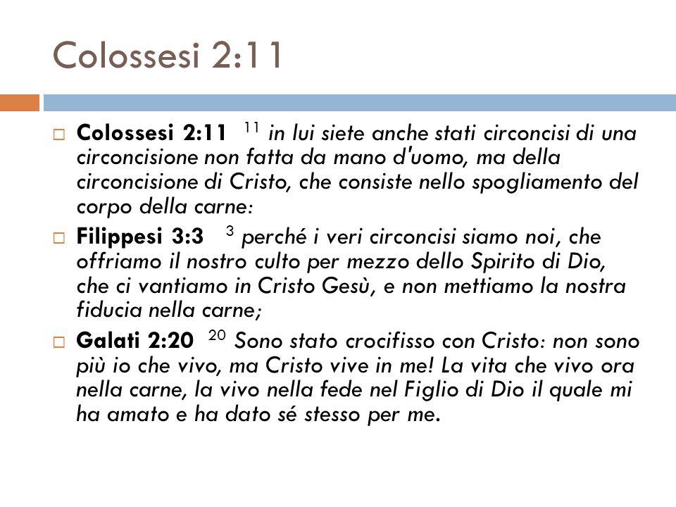 Colossesi 2:11 Colossesi 2:11 11 in lui siete anche stati circoncisi di una circoncisione non fatta da mano d'uomo, ma della circoncisione di Cristo,