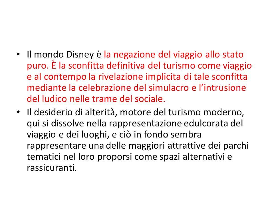 Il mondo Disney è la negazione del viaggio allo stato puro. È la sconfitta definitiva del turismo come viaggio e al contempo la rivelazione implicita