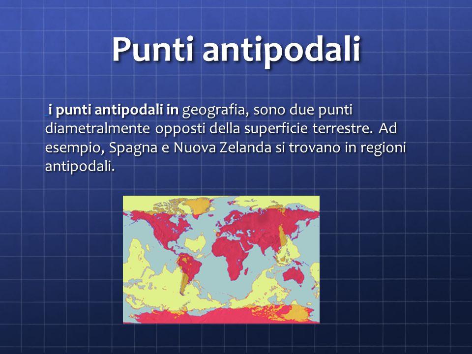 Punti antipodali i i i i i punti antipodali in geografia, sono due punti diametralmente opposti della superficie terrestre.