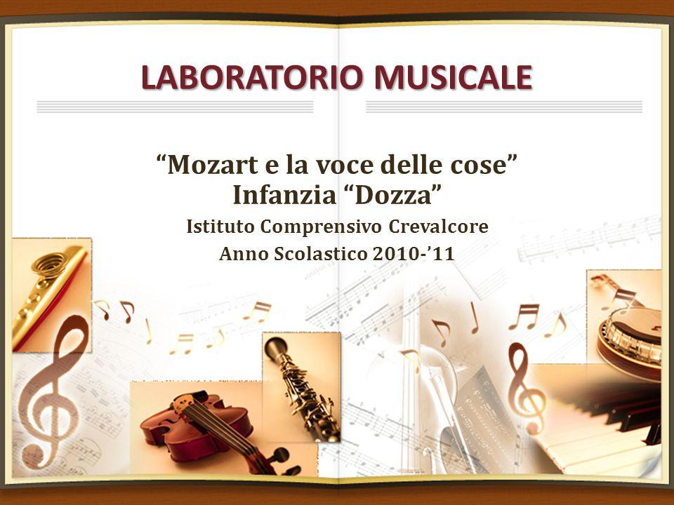 LABORATORIO MUSICALE Mozart e la voce delle cose Infanzia Dozza Istituto Comprensivo Crevalcore Anno Scolastico 2010-11