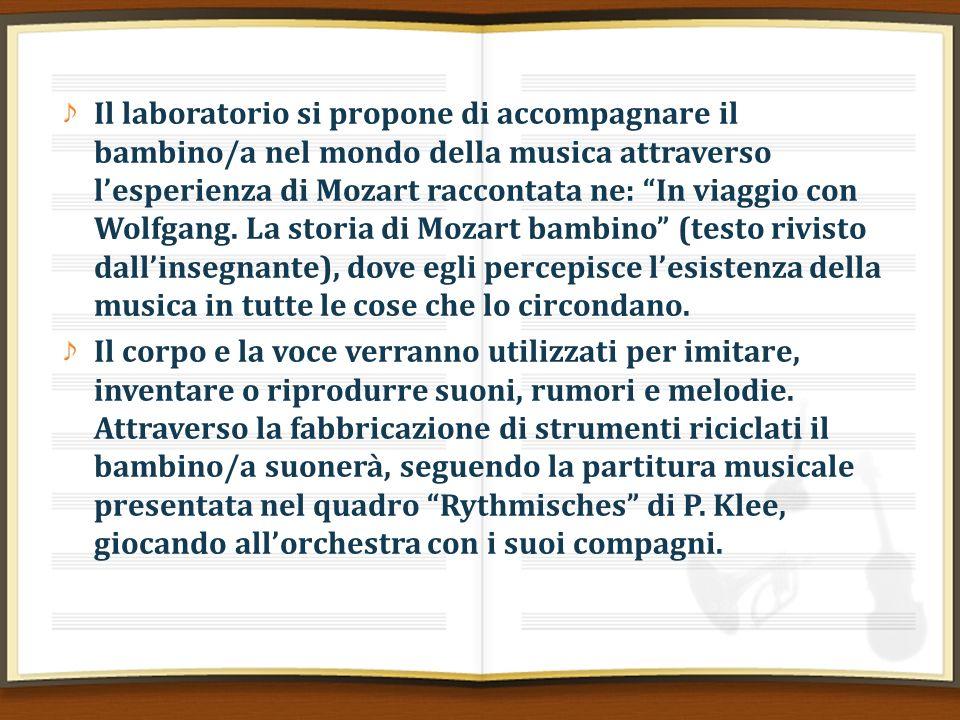 Il laboratorio si propone di accompagnare il bambino/a nel mondo della musica attraverso lesperienza di Mozart raccontata ne: In viaggio con Wolfgang.