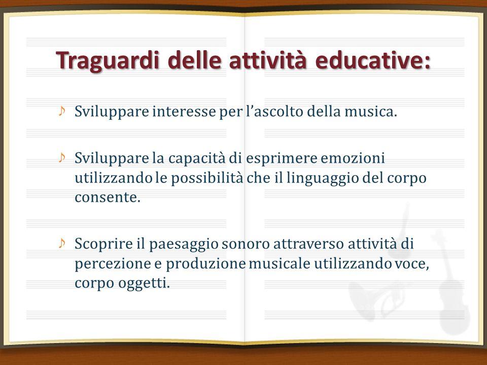 Traguardi delle attività educative: Sviluppare interesse per lascolto della musica. Sviluppare la capacità di esprimere emozioni utilizzando le possib