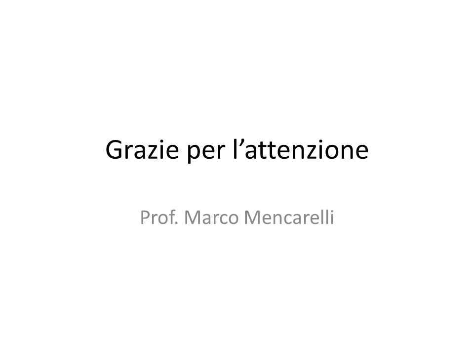Grazie per lattenzione Prof. Marco Mencarelli