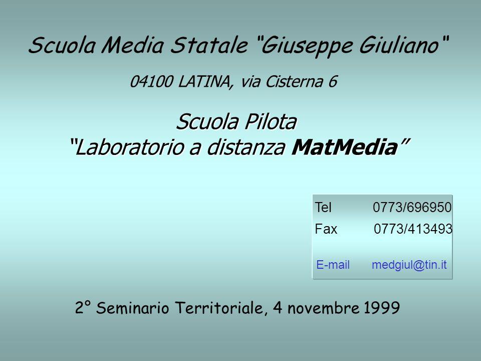 Scuola Media Statale Giuseppe Giuliano Scuola Pilota Laboratorio a distanza MatMedia 04100 LATINA, via Cisterna 6 Tel 0773/696950 Fax 0773/413493 E-ma