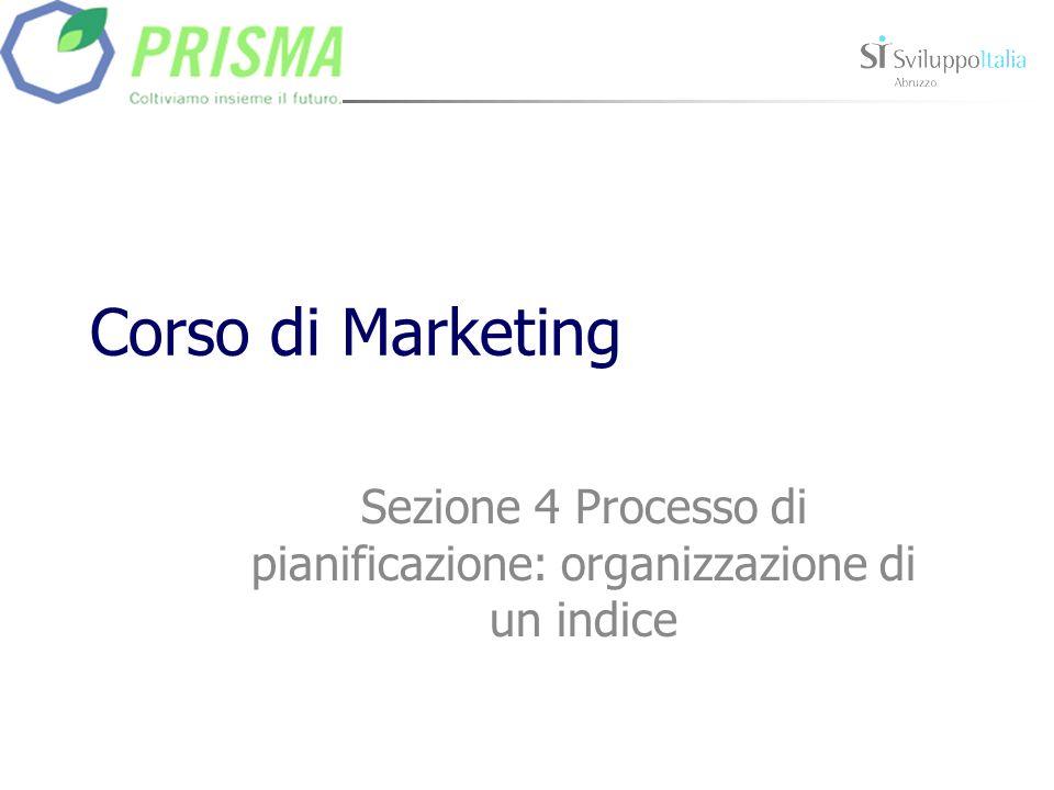Corso di Marketing Sezione 4 Processo di pianificazione: organizzazione di un indice