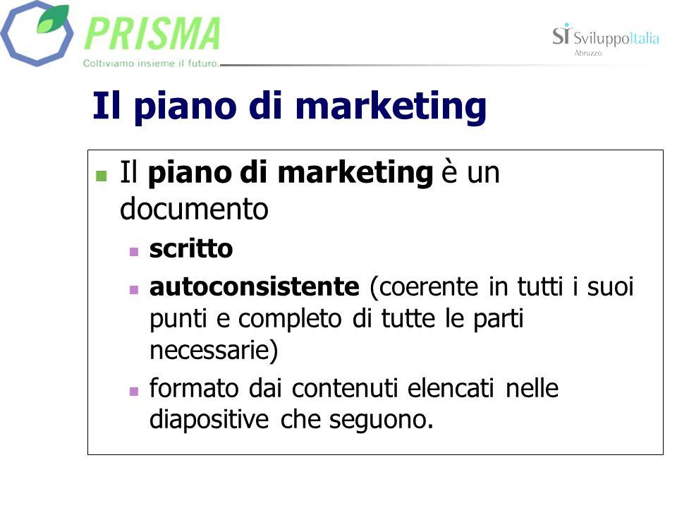 Il piano di marketing Il piano di marketing è un documento scritto autoconsistente (coerente in tutti i suoi punti e completo di tutte le parti necess