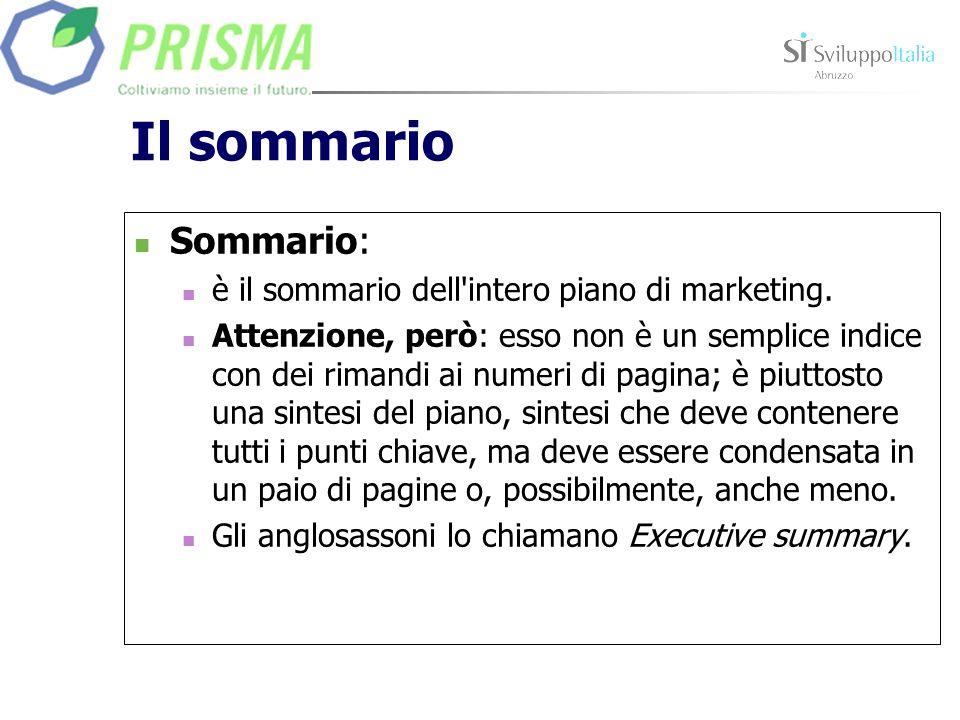 Il sommario Sommario: è il sommario dell'intero piano di marketing. Attenzione, però: esso non è un semplice indice con dei rimandi ai numeri di pagin
