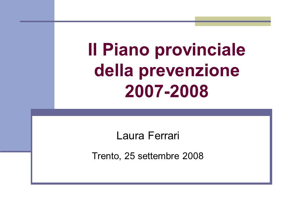 Il Piano provinciale della prevenzione 2007-2008 Laura Ferrari Trento, 25 settembre 2008