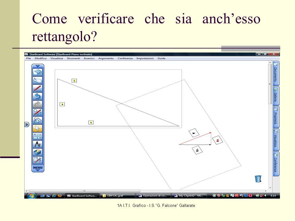 1A I.T.I. Grafico - I.S. G. Falcone Gallarate Come verificare che sia anchesso rettangolo?