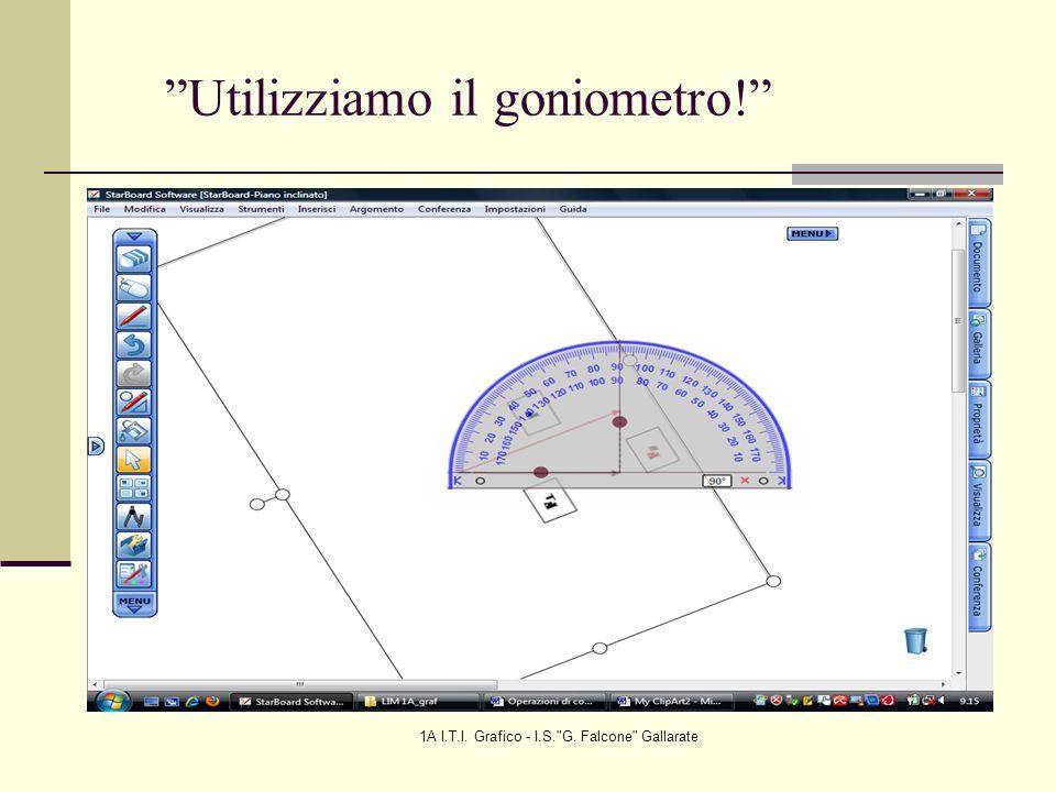 1A I.T.I. Grafico - I.S. G. Falcone Gallarate Utilizziamo il goniometro!