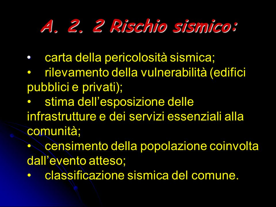 A. 2. 2 Rischio sismico: carta della pericolosità sismica; rilevamento della vulnerabilità (edifici pubblici e privati); stima dellesposizione delle i