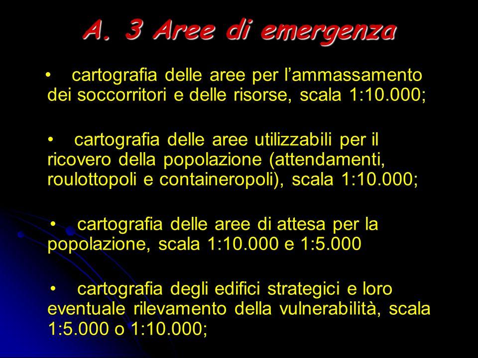 A. 3 Aree di emergenza cartografia delle aree per lammassamento dei soccorritori e delle risorse, scala 1:10.000; cartografia delle aree utilizzabili