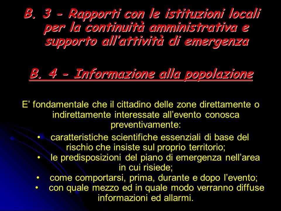 B. 3 - Rapporti con le istituzioni locali per la continuità amministrativa e supporto allattività di emergenza B. 4 - Informazione alla popolazione E