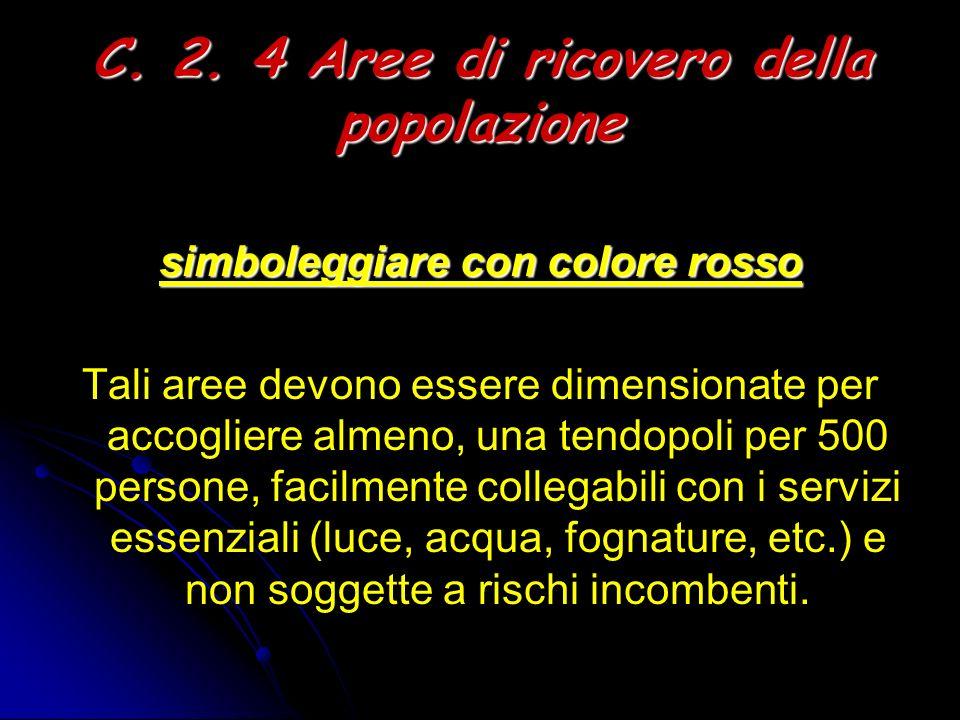 C. 2. 4 Aree di ricovero della popolazione simboleggiare con colore rosso Tali aree devono essere dimensionate per accogliere almeno, una tendopoli pe