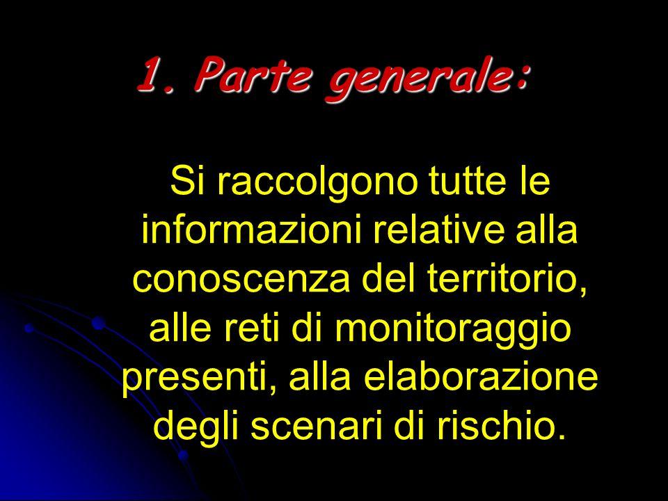 1.Parte generale: 1.Parte generale: Si raccolgono tutte le informazioni relative alla conoscenza del territorio, alle reti di monitoraggio presenti, a