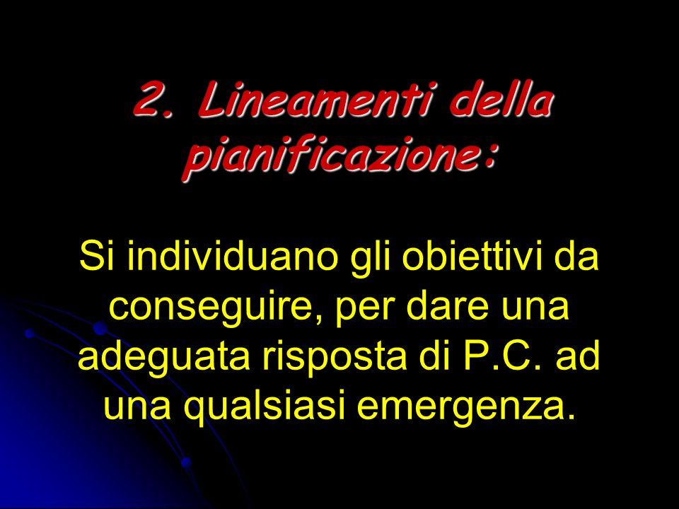 2. Lineamenti della pianificazione: 2. Lineamenti della pianificazione: Si individuano gli obiettivi da conseguire, per dare una adeguata risposta di