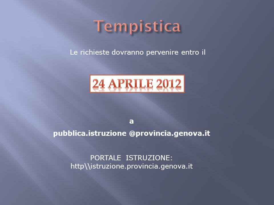 Le richieste dovranno pervenire entro il a pubblica.istruzione @provincia.genova.it PORTALE ISTRUZIONE: http\\istruzione.provincia.genova.it