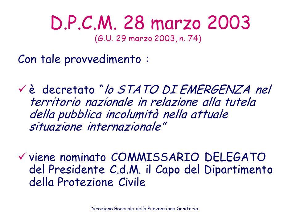 D.P.C.M. 28 marzo 2003 (G.U. 29 marzo 2003, n. 74) Con tale provvedimento : è decretato lo STATO DI EMERGENZA nel territorio nazionale in relazione al