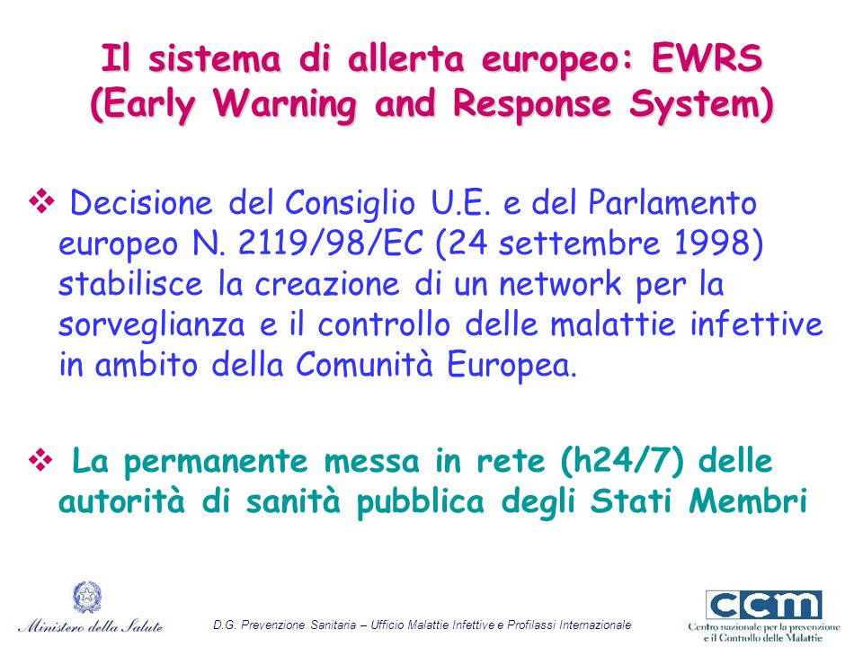 Il sistema di allerta europeo: EWRS (Early Warning and Response System) Decisione del Consiglio U.E. e del Parlamento europeo N. 2119/98/EC (24 settem