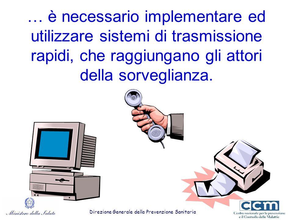 … è necessario implementare ed utilizzare sistemi di trasmissione rapidi, che raggiungano gli attori della sorveglianza. Direzione Generale della Prev