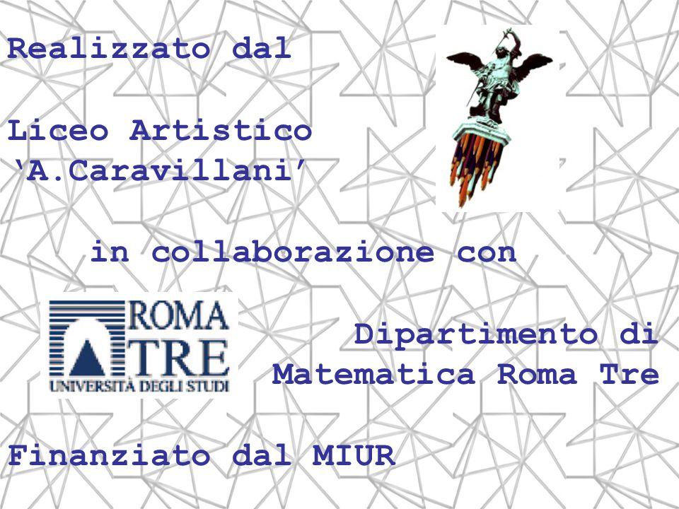 Realizzato dal Liceo Artistico A.Caravillani in collaborazione con Dipartimento di Matematica Roma Tre Finanziato dal MIUR