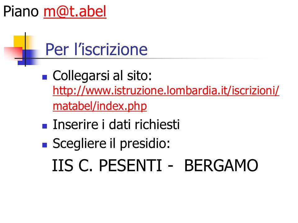 Per liscrizione Collegarsi al sito: http://www.istruzione.lombardia.it/iscrizioni/ matabel/index.php http://www.istruzione.lombardia.it/iscrizioni/ matabel/index.php Inserire i dati richiesti Scegliere il presidio: IIS C.