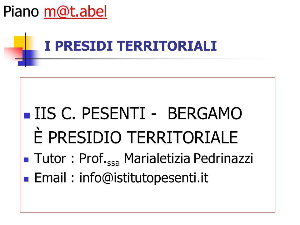 I PRESIDI TERRITORIALI IIS C. PESENTI - BERGAMO È PRESIDIO TERRITORIALE Tutor : Prof.