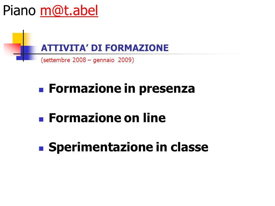 ATTIVITA DI FORMAZIONE (settembre 2008 – gennaio 2009) Formazione in presenza Formazione on line Sperimentazione in classe Piano m@t.abelm@t.abel