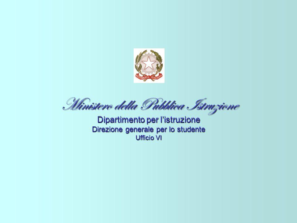 Ministero della Pubblica Istruzione Dipartimento per listruzione Direzione generale per lo studente Ufficio VI