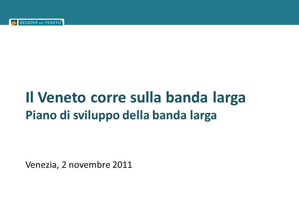 Il Piano di sviluppo della banda larga in Veneto La Giunta Regionale ha approvato Il completamento della prima parte del Piano Regionale per lo sviluppo della Banda Larga che prevede: 273 interventi/cantieri di posa di fibra ottica in 188 comuni del veneto per un investimento complessivo di circa 40 milioni di euro Ottobre 2011