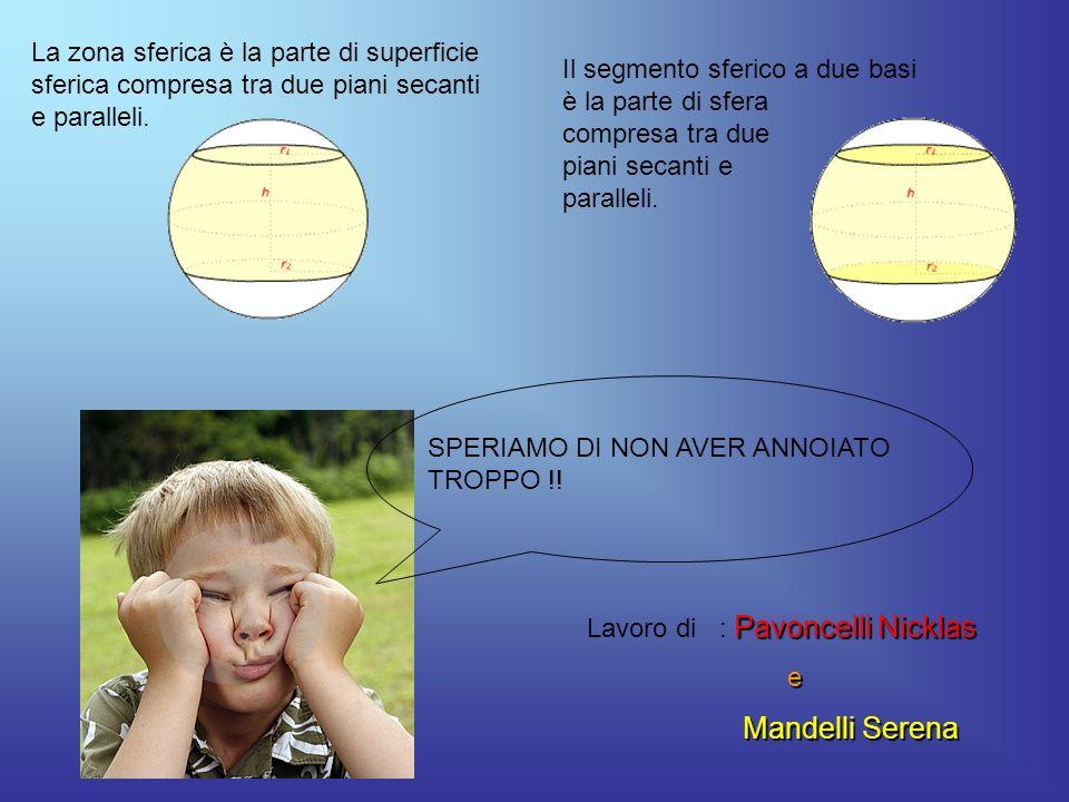 La zona sferica è la parte di superficie sferica compresa tra due piani secanti e paralleli. Il segmento sferico a due basi è la parte di sfera compre