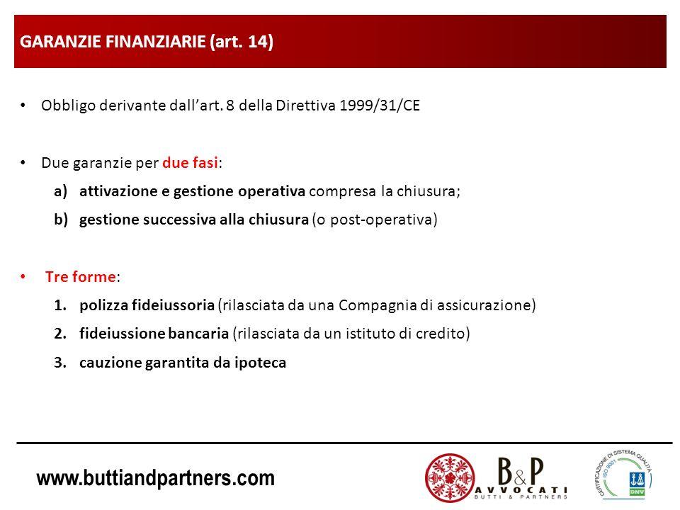 www.buttiandpartners.com GARANZIE FINANZIARIE (art. 14) Obbligo derivante dallart. 8 della Direttiva 1999/31/CE Due garanzie per due fasi: a)attivazio