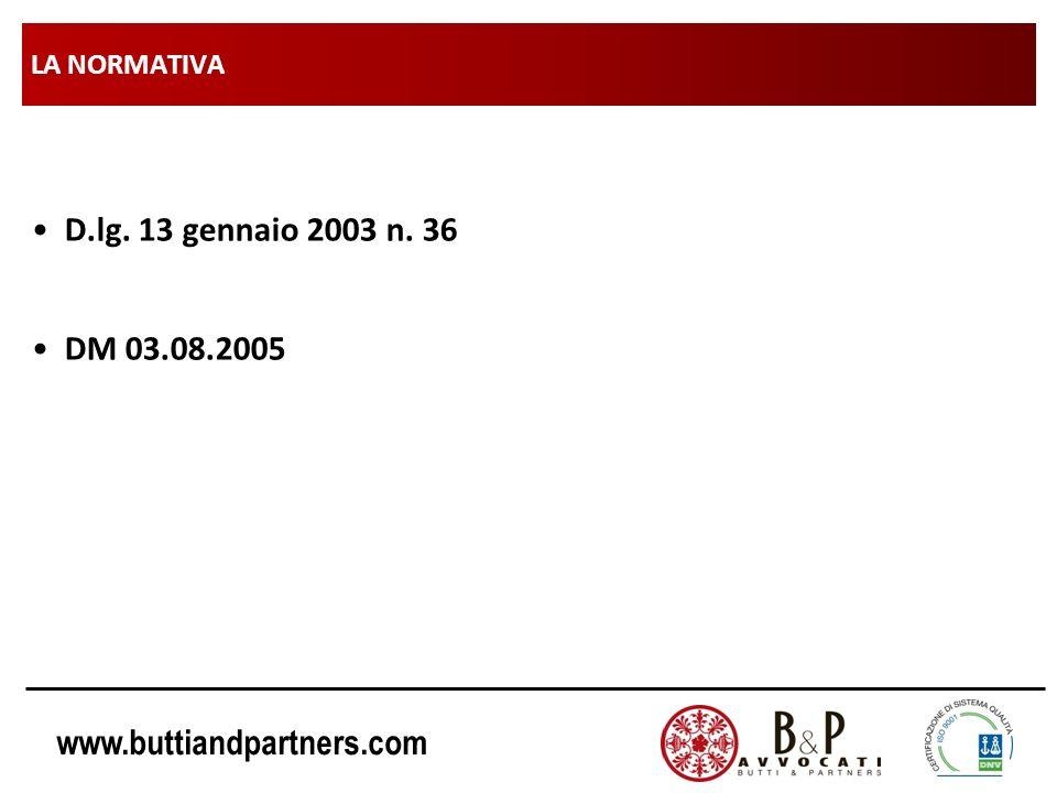 www.buttiandpartners.com LA NORMATIVA D.lg. 13 gennaio 2003 n. 36 DM 03.08.2005
