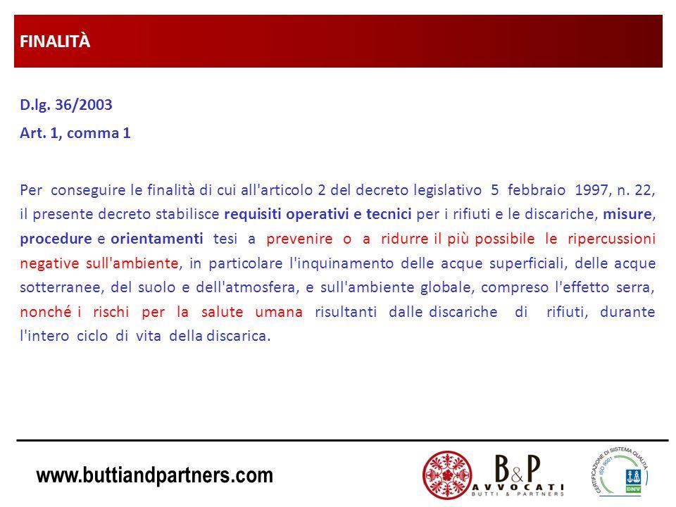 www.buttiandpartners.com FINALITÀ D.lg. 36/2003 Art. 1, comma 1 Per conseguire le finalità di cui all'articolo 2 del decreto legislativo 5 febbraio 19