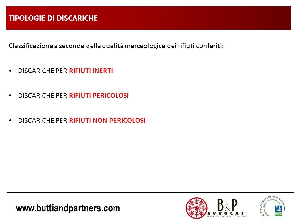 www.buttiandpartners.com TIPOLOGIE DI DISCARICHE Classificazione a seconda della qualità merceologica dei rifiuti conferiti: DISCARICHE PER RIFIUTI IN