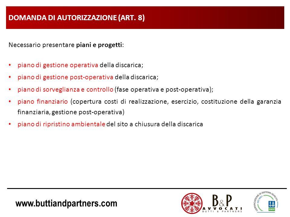 www.buttiandpartners.com DOMANDA DI AUTORIZZAZIONE (ART. 8) Necessario presentare piani e progetti: piano di gestione operativa della discarica; piano