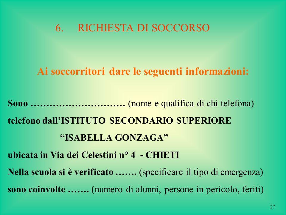Ai soccorritori dare le seguenti informazioni: Sono ………………………… (nome e qualifica di chi telefona) telefono dallISTITUTO SECONDARIO SUPERIORE ISABELLA