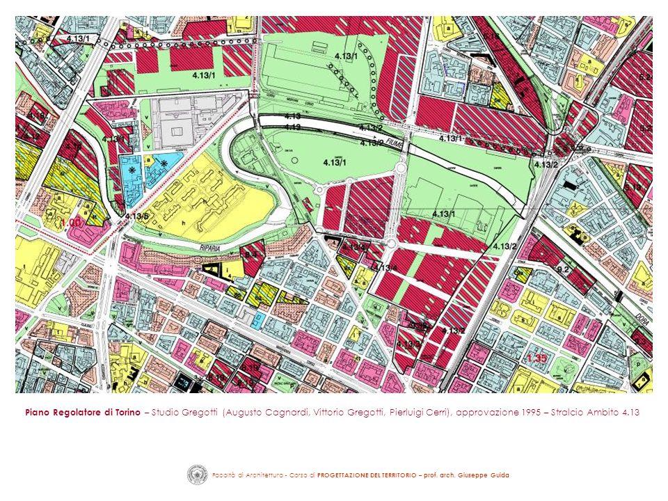 Facoltà di Architettura - Corso di PROGETTAZIONE DEL TERRITORIO – prof. arch. Giuseppe Guida Piano Regolatore di Torino – Studio Gregotti (Augusto Cag