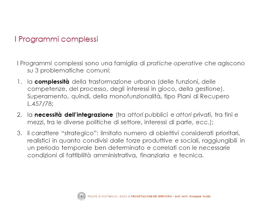 Facoltà di Architettura - Corso di PROGETTAZIONE DEL TERRITORIO – prof. arch. Giuseppe Guida I Programmi complessi sono una famiglia di pratiche opera
