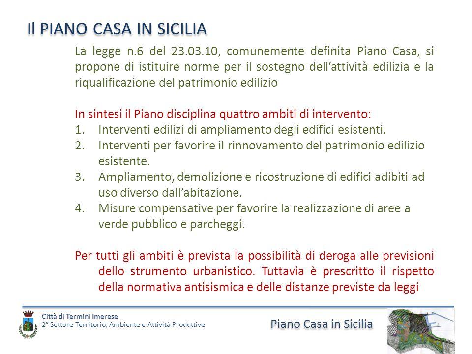 Piano Casa in Sicilia Il PIANO CASA IN SICILIA La legge n.6 del 23.03.10, comunemente definita Piano Casa, si propone di istituire norme per il sosteg