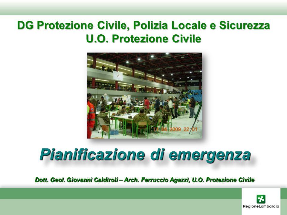 DG Protezione Civile, Polizia Locale e Sicurezza U.O. Protezione Civile Pianificazione di emergenza Dott. Geol. Giovanni Caldiroli – Arch. Ferruccio A