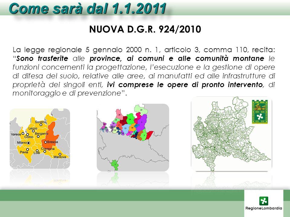 NUOVA D.G.R. 924/2010 La legge regionale 5 gennaio 2000 n. 1, articolo 3, comma 110, recita: Sono trasferite alle province, ai comuni e alle comunità