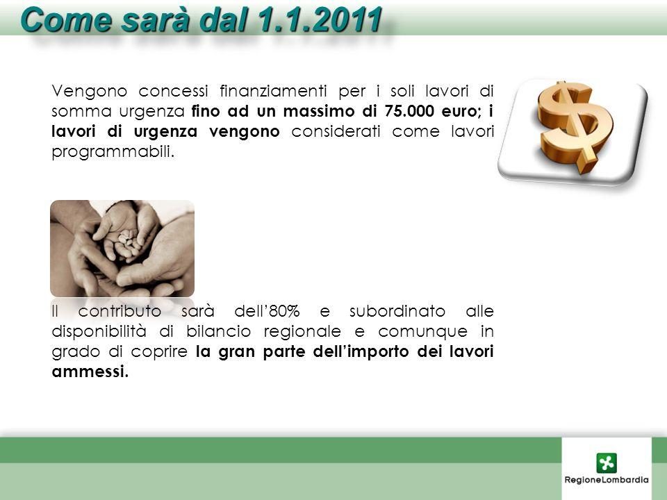 Vengono concessi finanziamenti per i soli lavori di somma urgenza fino ad un massimo di 75.000 euro; i lavori di urgenza vengono considerati come lavo