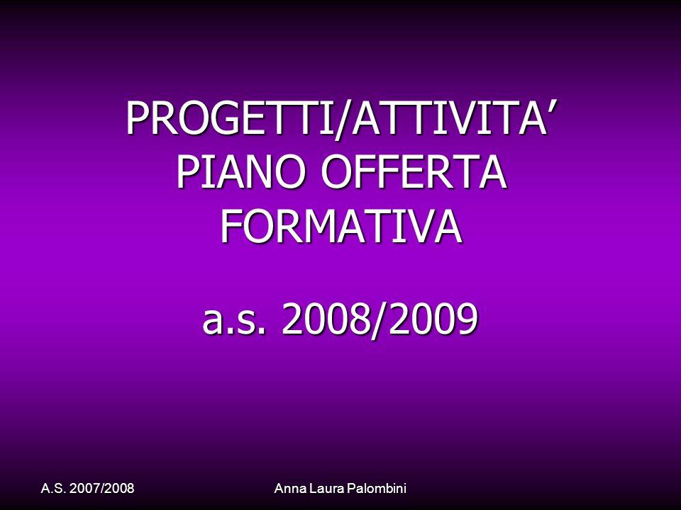 Anna Laura Palombini A.S. 2007/2008 PROGETTI/ATTIVITA PIANO OFFERTA FORMATIVA a.s. 2008/2009