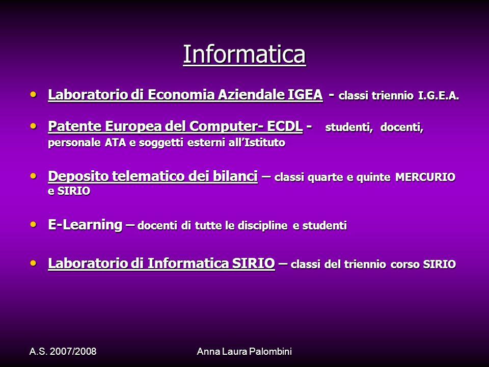 A.S. 2007/2008Anna Laura Palombini Informatica Laboratorio di Economia Aziendale IGEA - classi triennio I.G.E.A. Laboratorio di Economia Aziendale IGE