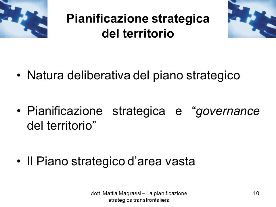 10 Pianificazione strategica del territorio Natura deliberativa del piano strategico Pianificazione strategica e governance del territorio Il Piano st