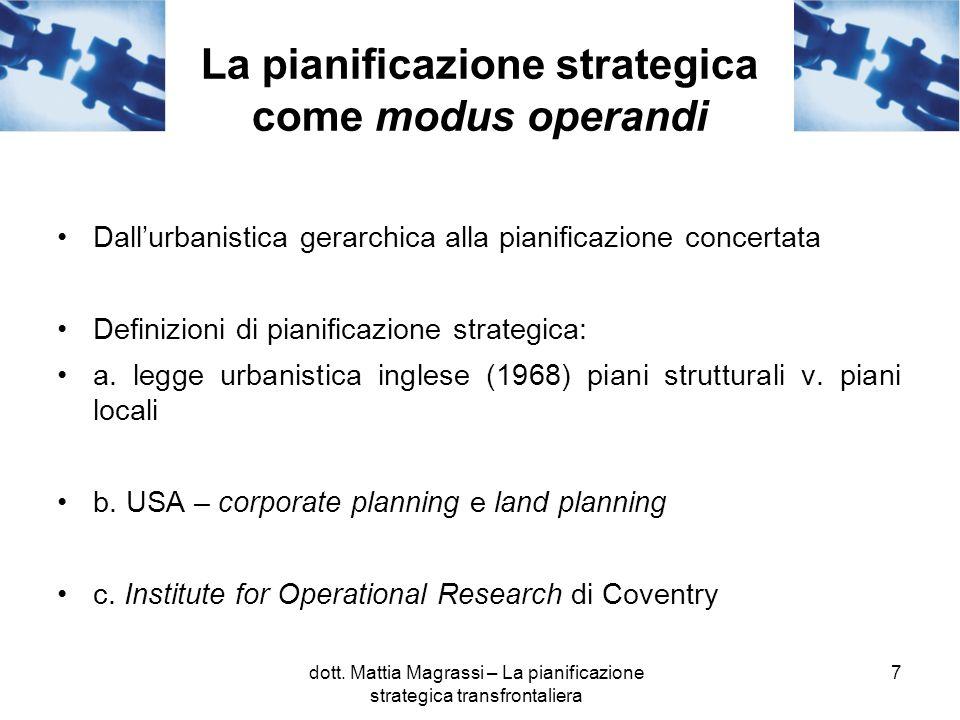 7 La pianificazione strategica come modus operandi Dallurbanistica gerarchica alla pianificazione concertata Definizioni di pianificazione strategica: a.