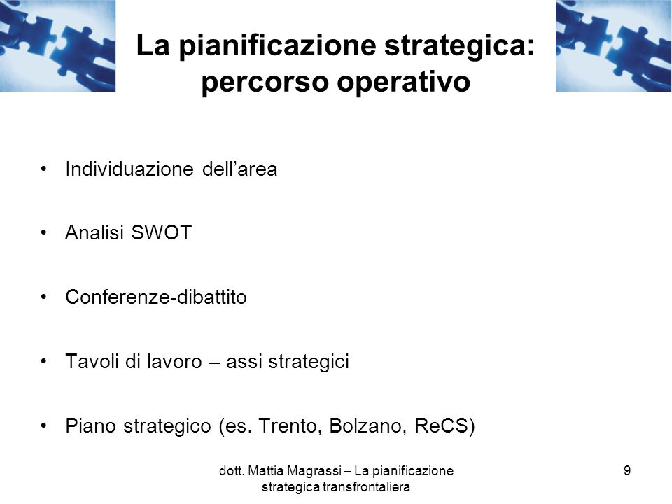 9 La pianificazione strategica: percorso operativo Individuazione dellarea Analisi SWOT Conferenze-dibattito Tavoli di lavoro – assi strategici Piano strategico (es.