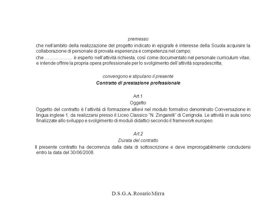 D.S.G.A. Rosario Mirra premesso che nellambito della realizzazione del progetto indicato in epigrafe è interesse della Scuola acquisire la collaborazi